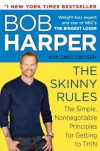The Skinny Rules: The Simple, Nonnegotiable Principles for Getting to Thin - 'Bob Harper',  'Greg Critser'