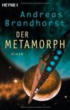 Der Metamorph - Andreas Brandhorst