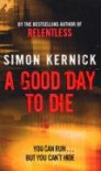 A Good Day to Die - Simon Kernick
