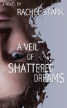 A Veil of Shattered Dreams - Rachel Stark