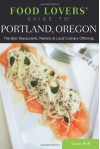 Food Lovers' Guide to® Portland, Oregon: The Best Restaurants, Markets & Local Culinary Offerings (Food Lovers' Series) - Laurie Wolf