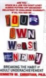 Your Own Worst Enemy: Breaking the Habit of Adult Underachievement - Kenneth W. Christian