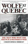 Wolfe at Quebec: The Man Who Won the French and Indian War - Christopher Hibbert