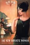 The New Japanese Woman: Modernity, Media, and Women in Interwar Japan - Barbara Hamill Sato