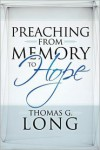 Preaching from Memory to Hope - Thomas G. Long