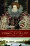 A Journey Through Tudor England: Hampton Court Palace and the Tower of London to Stratford-Upon-Avon and Thornbury Castle - Suzannah Lipscomb