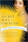 The Secret Wife of Louis XIV: Françoise D'Aubigné, Madame de Maintenon - Veronica Buckley