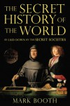 The Secret History of the World: As Laid Down by the Secret Societies - Mark Booth