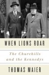 When Lions Roar: The Churchills and the Kennedys - Thomas Maier