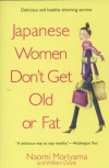 Japanese Women Don't Get Old or Fat: Secrets of My Mother's Tokyo Kitchen - Naomi Moriyama, William Doyle