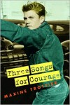 Three Songs for Courage - Maxine Trottier