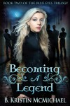 Becoming a Legend (The Blue Eyes Trilogy) - B. Kristin McMichael