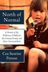 North of Normal: A Memoir of My Wilderness Childhood, My Unusual Family, and How I Survived Both - Cea Sunrise Person