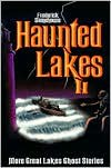 Haunted Lakes II: More Great Lakes Ghost Stories - Frederick Stonehouse,  Paul L. Hayden (Editor),  Hugh E. Bishop (Editor),  Konnie LeMay (Editor)