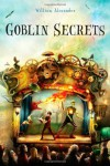 Goblin Secrets - William Alexander