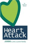 HEART ATTACK: A Guide for You and Your Family - Florence Weiner