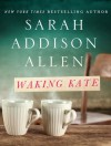 Waking Kate - Sarah Addison Allen
