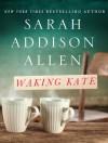 Waking Kate - Sarah Addison Allen