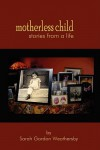 Motherless Child - Stories from a Life - Sarah Gordon Weathersby