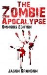 The Zombie Apocalypse: Omnibus Edition - Jason Brandon