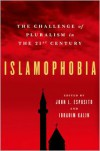 Islamophobia: The Challenge of Pluralism in the 21st Century - John L. Esposito, Ibrahim Kalin