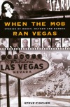 When the Mob Ran Vegas: Stories of Murder, Mayhem and Money - Steve Fischer