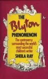 The Blyton Phenomenon: The Controversy Surrounding the World's Most Successful Children's Writer - Sheila G. Ray