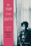 The Sum of My Parts: A Survivor's Story of Dissociative Identity Disorder - Olga Trujillo