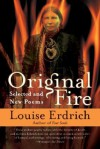 Original Fire: Selected and New Poems - Louise Erdrich