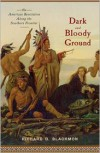 Dark and Bloody Ground: The American Revolution Along the Southern Frontier - Richard D. Blackmon