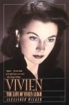 Vivien: The Life of Vivien Leigh - Alexander  Walker