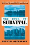 The Book of Survival: The Original Guide to Staying Alive in the City, the Suburbs, and the Wild Lands Beyond, Third Edition - Anthony Greenbank
