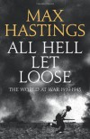 All Hell Let Loose: The World at War, 1939-1945 - Max Hastings