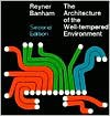 Architecture of the Well-Tempered Environment - Reyner Banham