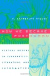 How We Became Posthuman: Virtual Bodies in Cybernetics, Literature, and Informatics - N. Katherine Hayles