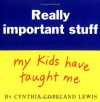 Really Important Stuff My Kids Have Taught Me - Cynthia Copeland Lewis