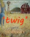 Twig - J.R. Wright