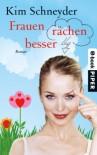 Frauen rächen besser: Roman - Kim Schneyder