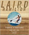 Force of Nature: Mind, Body, Soul (And, of Course, Surfing) - Laird Hamilton