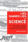 Lies, Damned Lies, and Science: How to Sort through the Noise Around Global Warming, the Latest Health Claims, and Other Scientific Controversies - Sherry Seethaler
