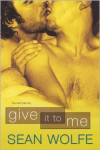Give It To Me - Sean Wolfe