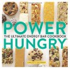 Power Hungry: The Ultimate Energy Bar Cookbook - Camilla V Saulsbury