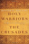 Holy Warriors: A Modern History of the Crusades - Jonathan Phillips