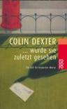 . . . wurde sie zuletzt gesehen  - Colin Dexter
