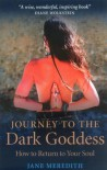 Journey to the Dark Goddess: How to Return to Your Soul - Jane Meredith