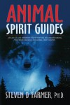 Animal Spirit Guides: An Easy-to-Use Handbook for Identifying and Understanding Your Power Animals and Animal Spirit Helpers - Steven D. Farmer