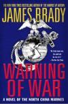 Warning of War: A Novel of the North China Marines - James Brady