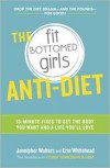 The Fit Bottomed Girls Anti-Diet: 10-Minute Fixes to Get the Body You Want and a Life You'll Love - Jennipher Walters, Erin Whitehead