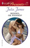 Bedded, Or Wedded? - Julia James