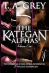 The Kategan Alphas Vol. 1: Books 1 - 3 - T. A. Grey